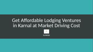 Get Affordable Lodging Ventures in Karnal at Market Driving Cost.pptx