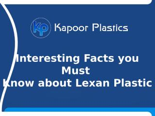 Interesting Facts you Must Know about Lexan Plastic.pptx