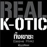 k-otic - ทิ้งเขาซะ ( leave him )  ชัดเต็มเพลง + มีรูป .mp3