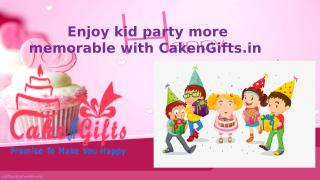 Enjoy kid party more memorable with CakenGifts.pptx
