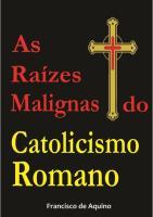 As raízes Malignas do Catolicismo Romano..pdf